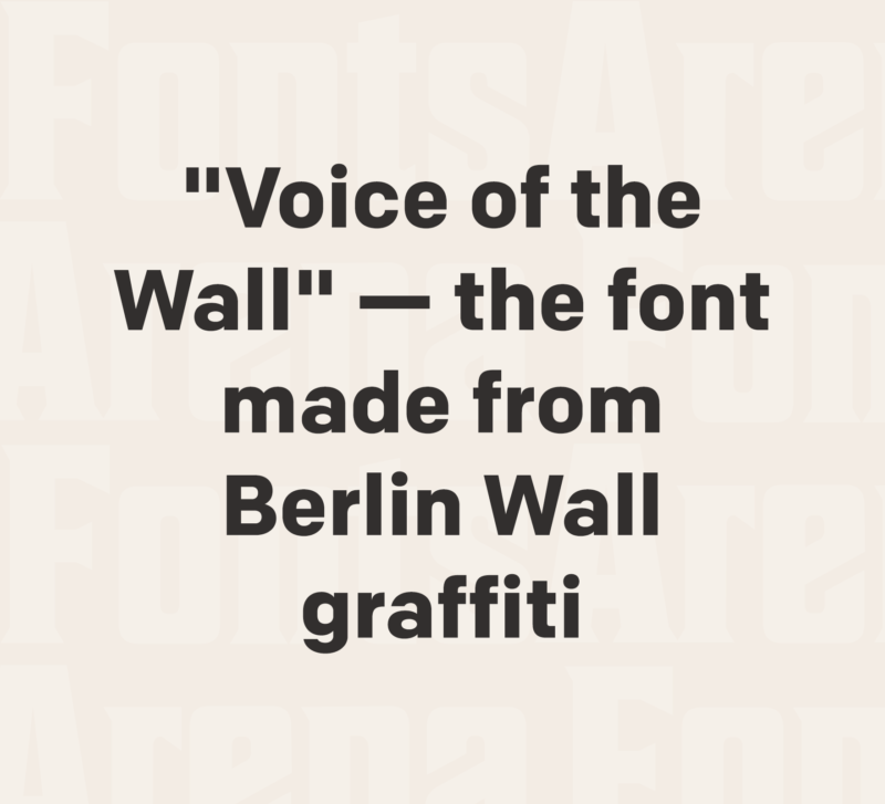 """""""Voice of the Wall"""" — the font made from real Berlin Wall graffiti"""