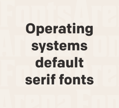 Operating systems default serif fonts